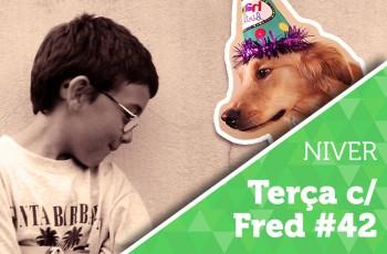 Terça com Fred #42: ANIVERSÁRIO + NOVA TEMPORADA