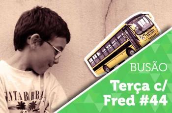 Terça com Fred #43: VIAGEM DE BUSÃO, IHA!