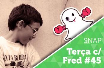 Terça com Fred #45: SNAPCHAT E OLHO ROXO