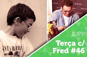 Terça com Fred #46: LANÇAMENTOS PELO BRASIL-IL-IL