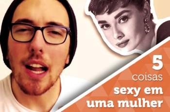 Vlog: 5 coisas sexy em uma mulher
