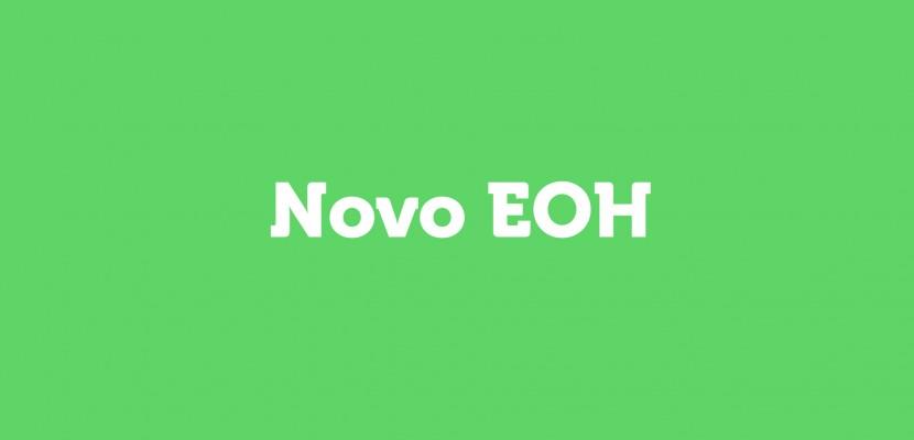 Tudo sobre o novo EOH!