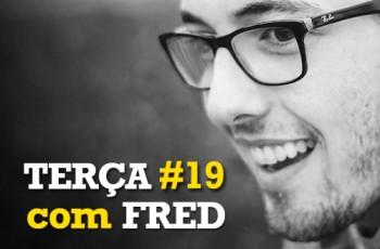 Terça com Fred #19
