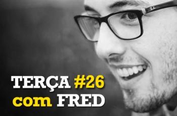 Terça com Fred #26