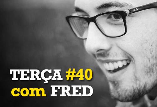 Terça com Fred40