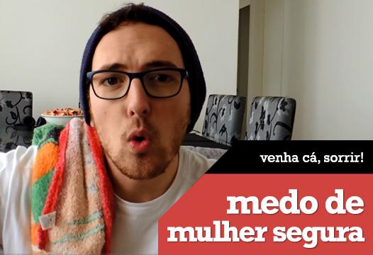 Vlog: Homem tem medo de mulher segura