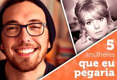 MULHERES QUE NUNCA IREI CONHECER MAS PEGARIA