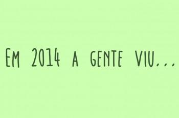 Um vídeo retrospectiva de todas boas notícias de 20141 Vem pra cá!
